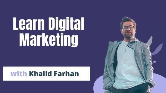 Learn Digital Marketing with Khalid Farhan